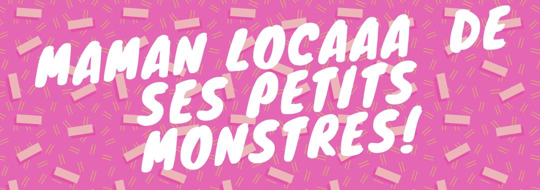 maman_locaaa_de_ses_petits_monstres